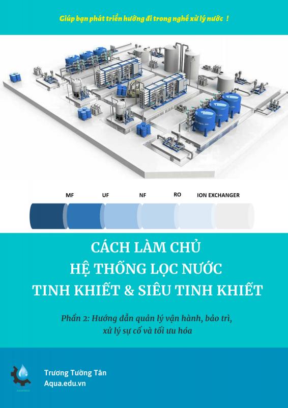 CÁCH LÀM CHỦ HỆ THỐNG LỌC NƯỚC TINH KHIẾT & SIÊU TINH KHIẾT Phần 1 Hướng dẫn tính toán thiết kế, lựa chọn thiết bị và lắp đặt